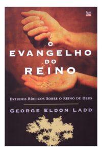 O evangelho do Reino – George Eldon Ladd